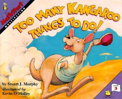 Too Many Kangaroo Things to Do! By Murphy, Stuart J./ O'Malley, Kevin (ILT)